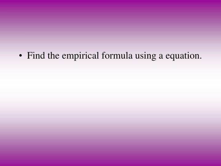 Find the empirical formula using a equation.