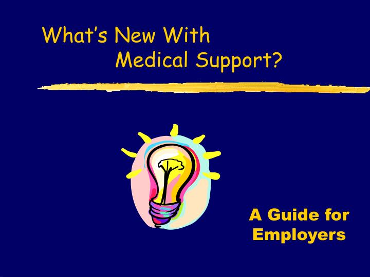 What s new with medical support