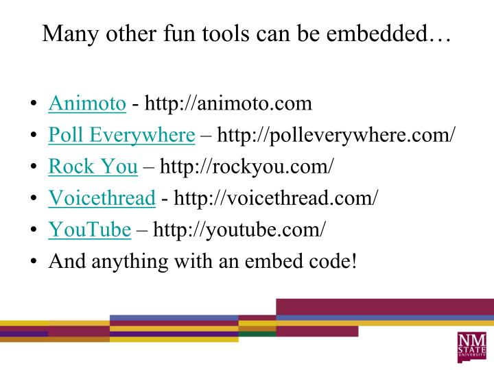 Many other fun tools can be embedded…