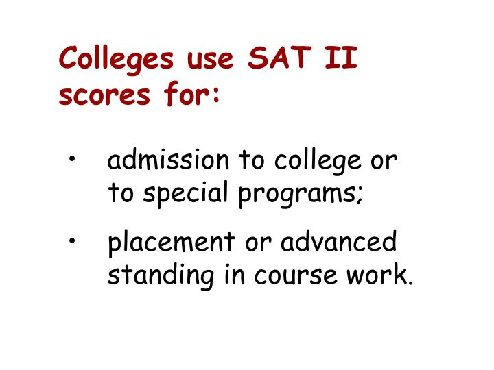 Colleges use SAT II scores for: