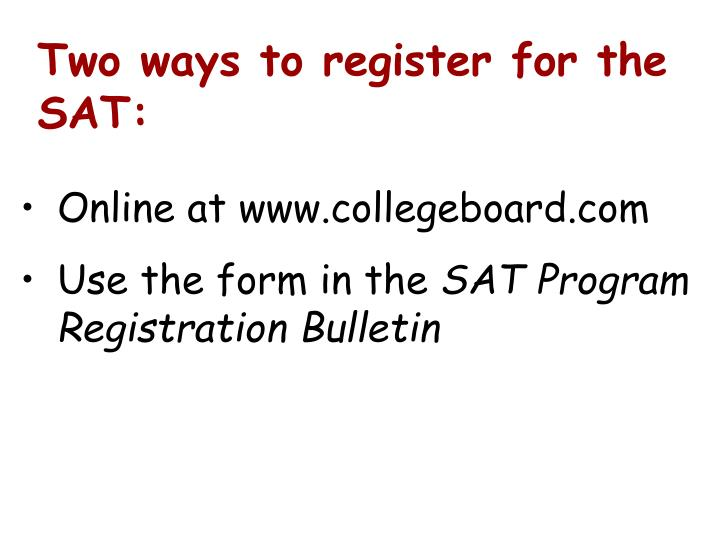 Two ways to register for the SAT: