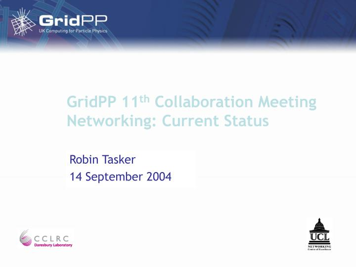 Gridpp 11 th collaboration meeting networking current status