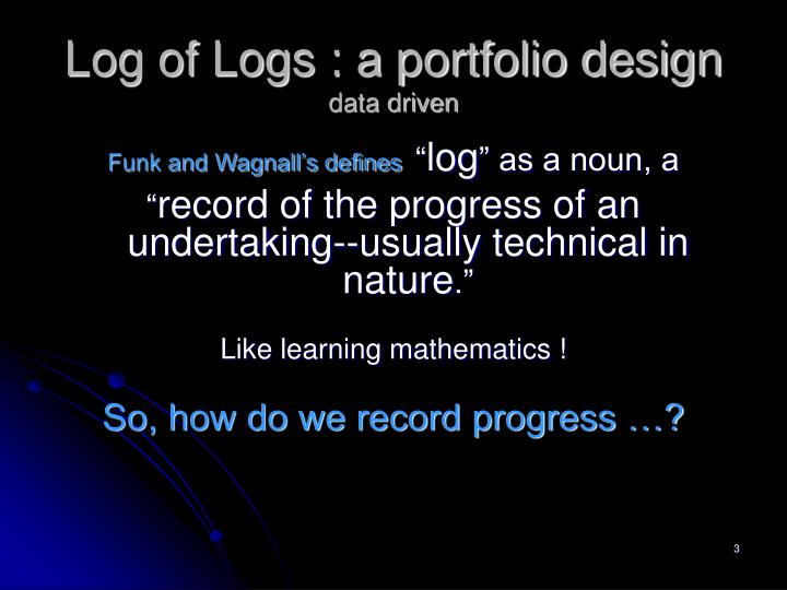 Log of logs a portfolio design data driven