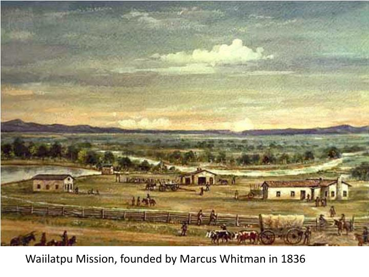 Waiilatpu Mission, founded by Marcus Whitman in 1836