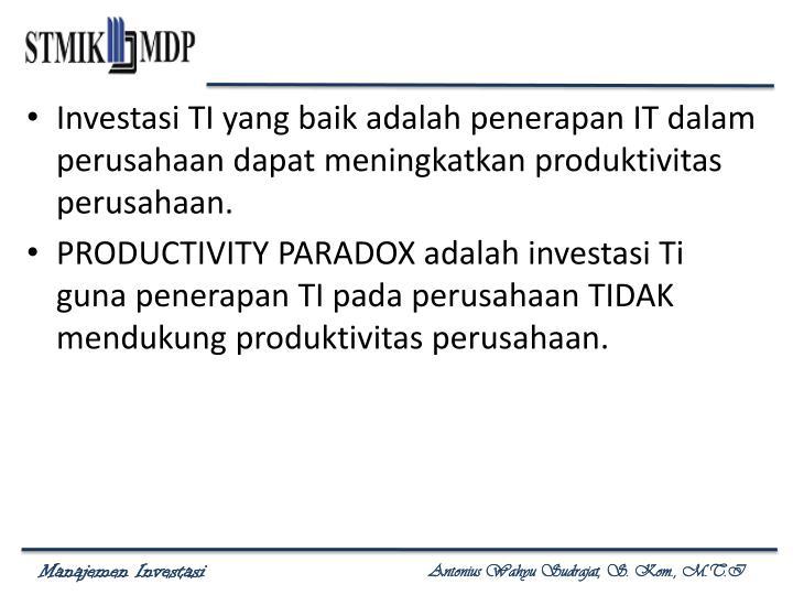 Investasi TI yang baik adalah penerapan IT dalam perusahaan dapat meningkatkan produktivitas perusahaan.