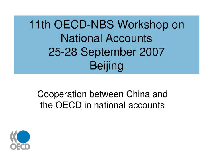 11th oecd nbs workshop on national accounts 25 28 september 2007 beijing