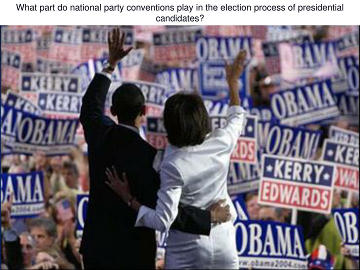 What part do national party conventions play in the election process of presidential candidates?