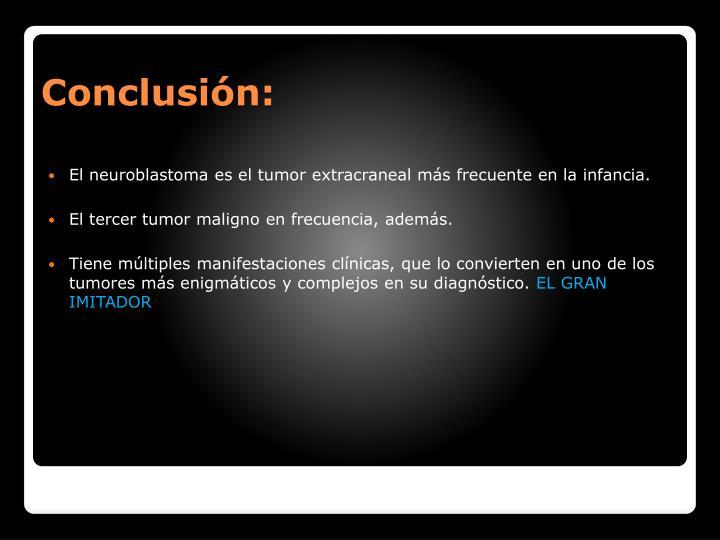 El neuroblastoma es el tumor extracraneal ms frecuente en la infancia.