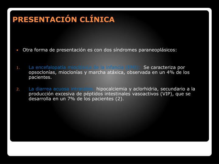 Otra forma de presentacin es con dos sndromes paraneoplsicos:
