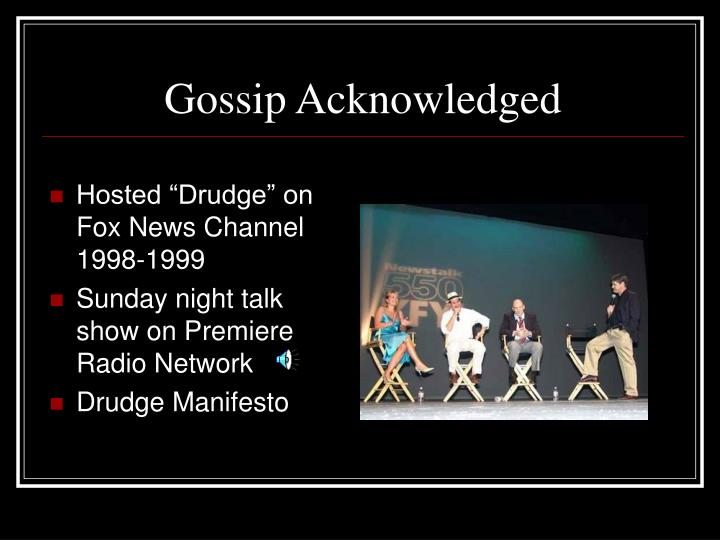 "Hosted ""Drudge"" on Fox News Channel 1998-1999"