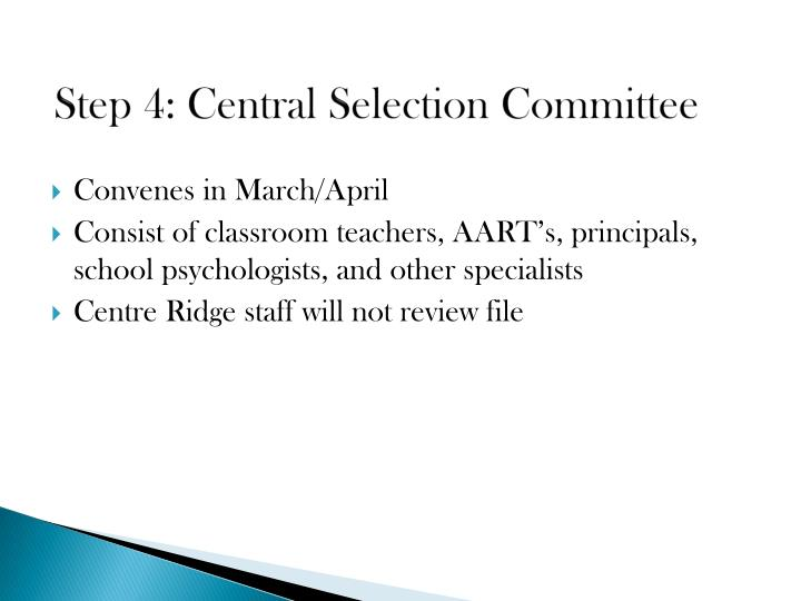 Step 4: Central Selection Committee