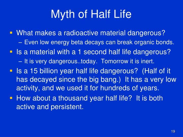 Myth of Half Life