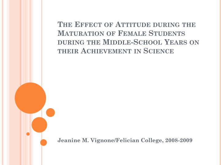 The Effect of Attitude during the Maturation of Female Students during the Middle-School Years on th...