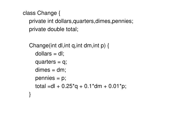 class Change {
