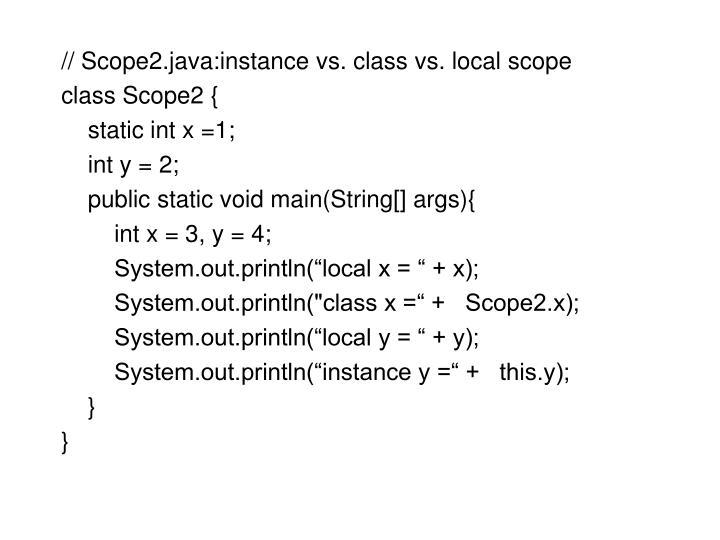 // Scope2.java:instance vs. class vs. local scope