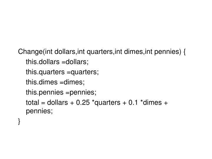 Change(int dollars,int quarters,int dimes,int pennies) {