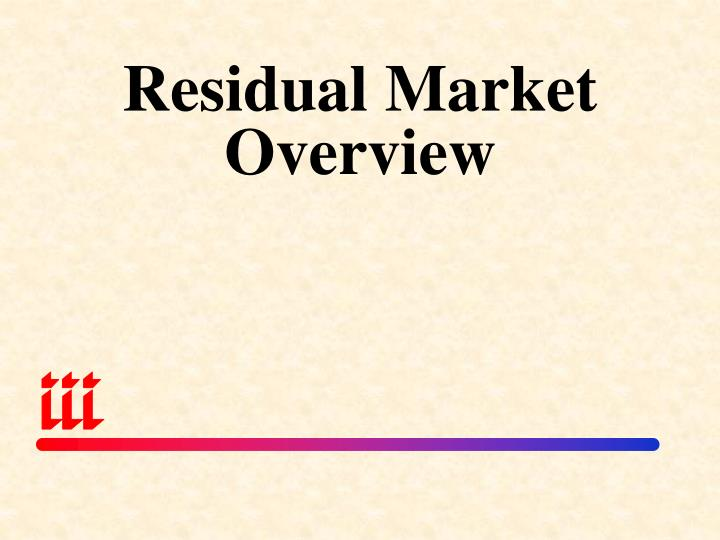 Residual Market Overview
