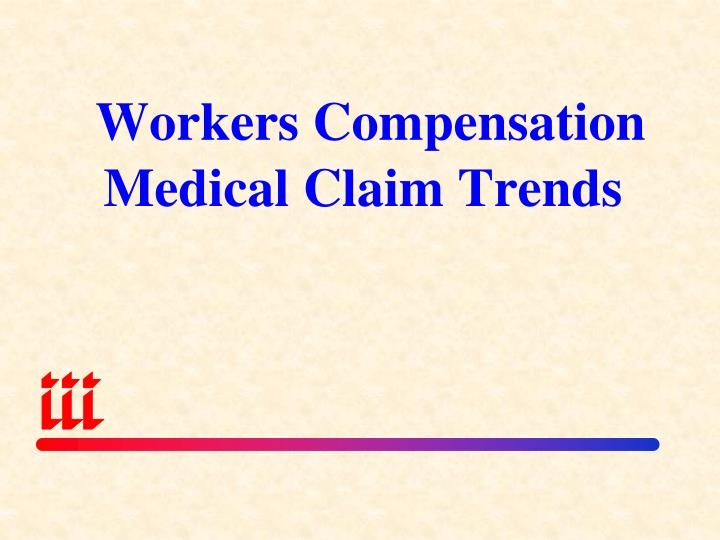 Workers Compensation Medical Claim Trends