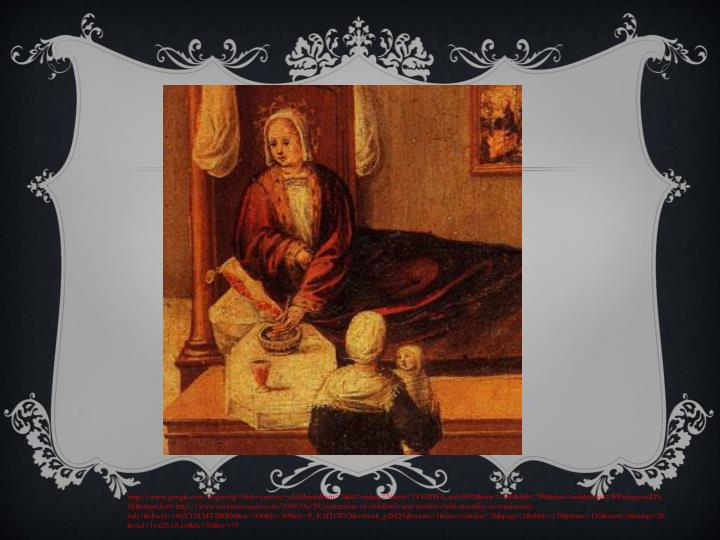 http://www.google.com/imgres?q=16th+century+childbirth&um=1&hl=en&sa=N&rlz=1T4ADSA_enUS392&biw=1280&bih=789&tbm=isch&tbnid=WPu0asiyauZPxM:&imgrefurl=http://www.courtneyoquist.com/2009/06/29/portraiture-of-childbirth-and-mother-child-mortality-in-renaissance-italy/&docid=y8qYY0LMT2BfBM&w=300&h=309&ei=P_KMTrWVMseftwek_p2SDA&zoom=1&iact=rc&dur=78&page=1&tbnh=139&tbnw=135&start=0&ndsp=28&ved=1t:429,r:8,s:0&tx=59&ty=79