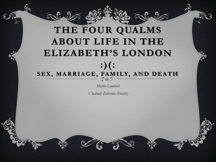 The four qualms about life in the elizabeth s london sex marriage family and death