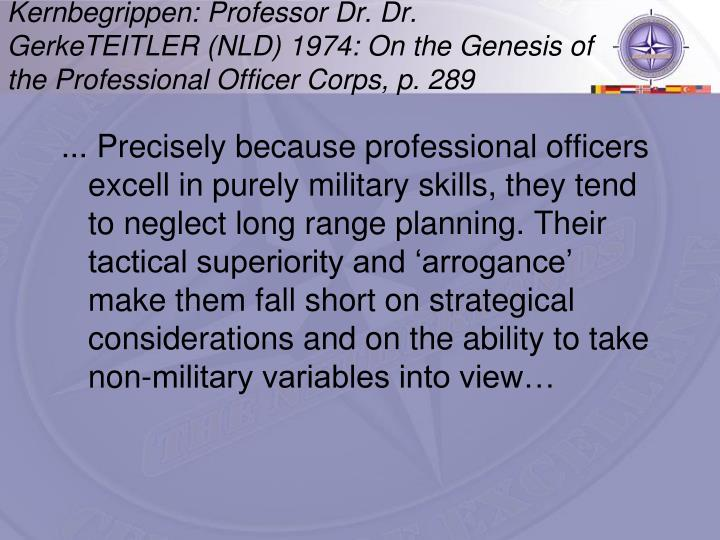 Kernbegrippen: Professor Dr. Dr. GerkeTEITLER (NLD) 1974: On the Genesis of the Professional Officer Corps, p. 289