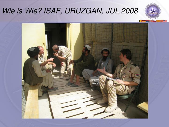 Wie is Wie? ISAF, URUZGAN, JUL 2008