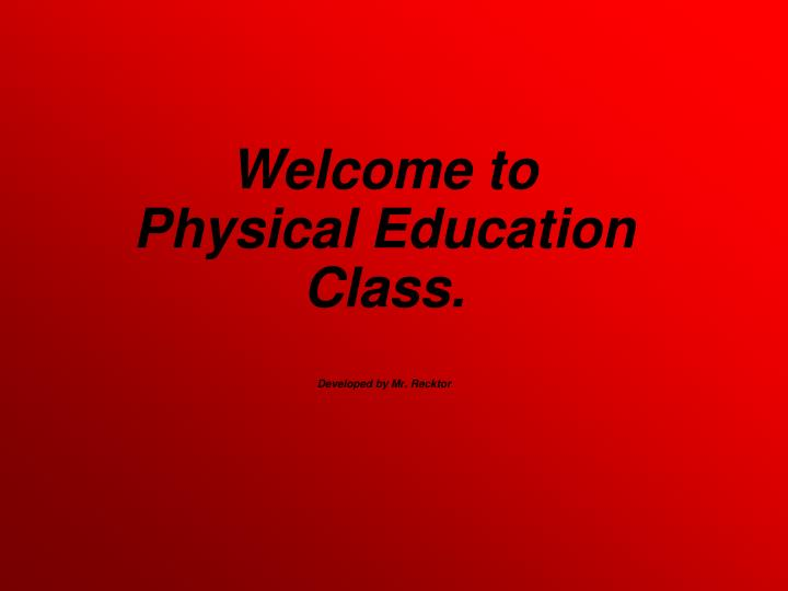 Welcome to physical education class developed by mr recktor