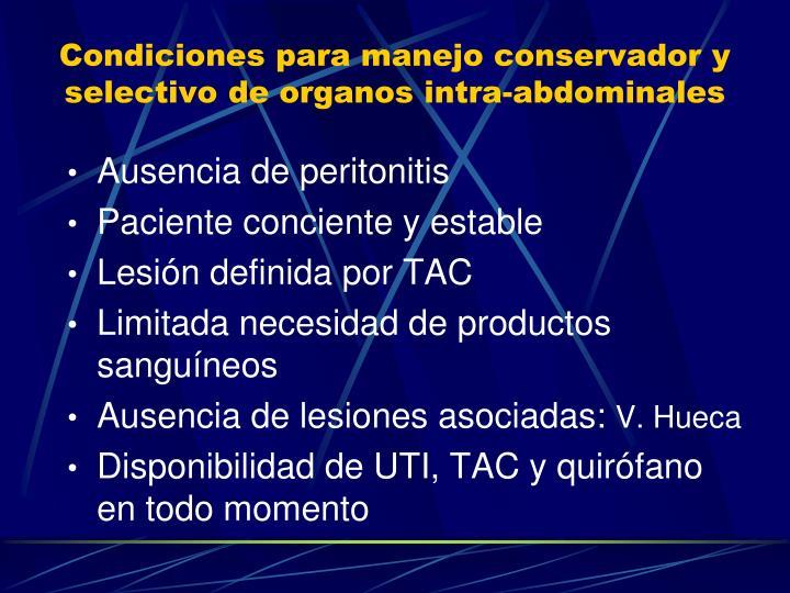 Condiciones para manejo conservador y selectivo de organos intra-abdominales