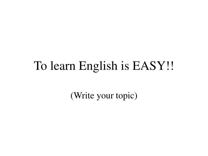 To learn english is easy