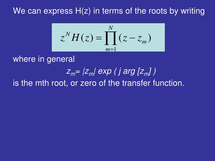 We can express H(z) in terms of the roots by writing