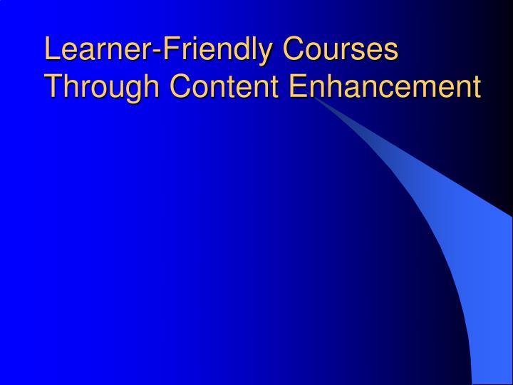 Learner-Friendly Courses Through Content Enhancement