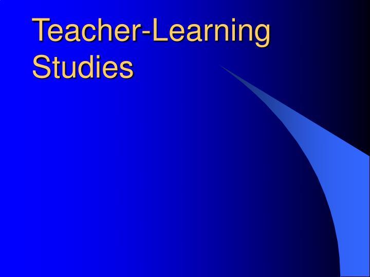Teacher-Learning  Studies