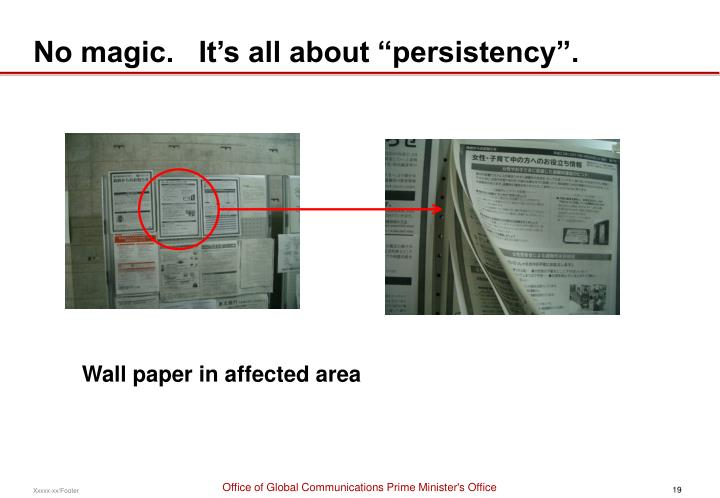 "No magic.   It's all about ""persistency""."