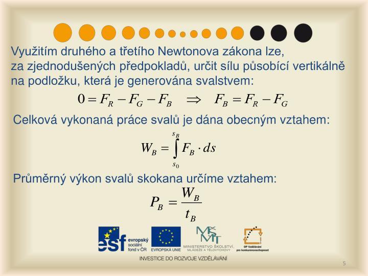 Využitím druhého atřetího Newtonova zákona lze, zazjednodušených předpokladů, určit sílu působící vertikálně napodložku, kteráje generována svalstvem: