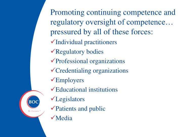 Promoting continuing competence and regulatory oversight of competence… pressured by all of these forces: