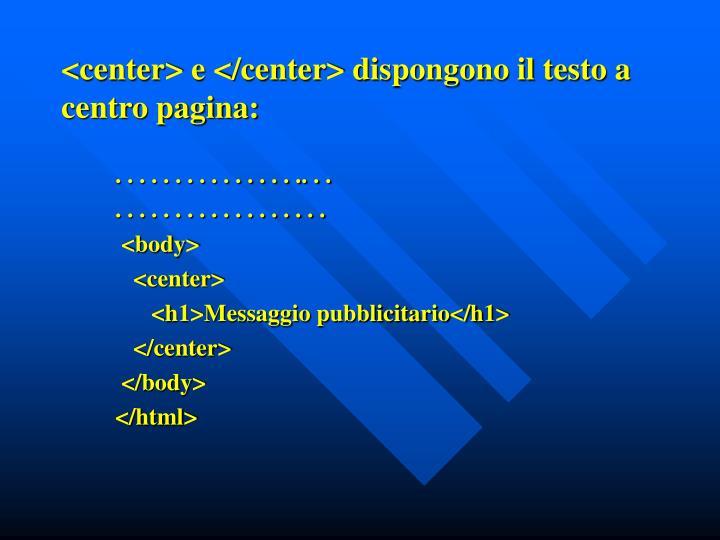 <center> e </center> dispongono il testo a centro pagina: