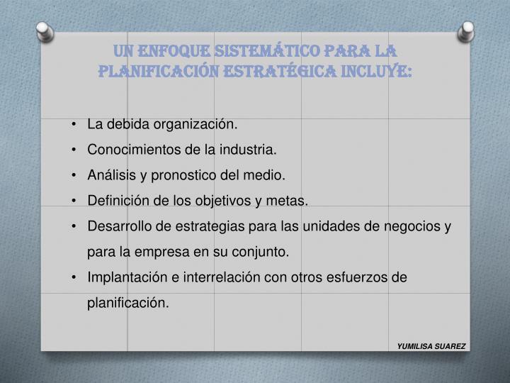 UN ENFOQUE SISTEMÁTICO PARA LA PLANIFICACIÓN ESTRATÉGICA INCLUYE: