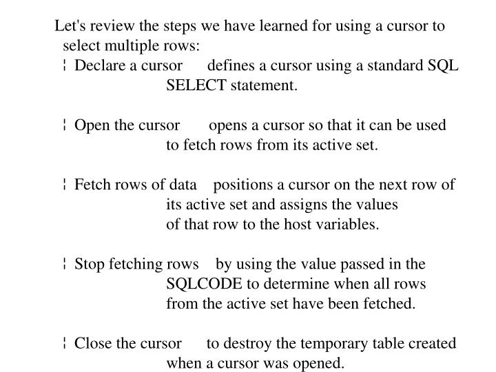 Let's review the steps we have learned for using a cursor to
