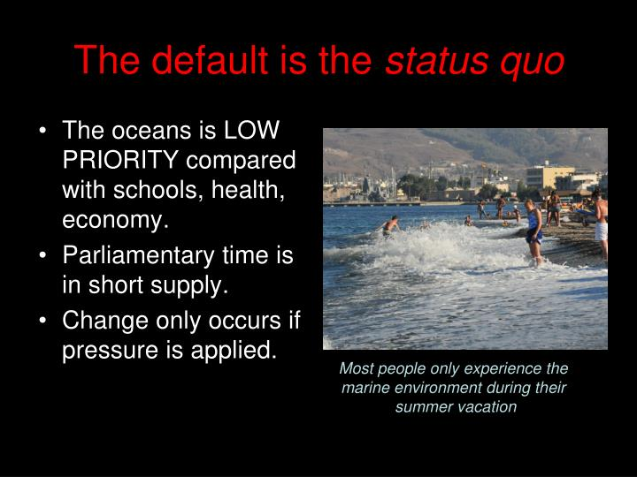 The oceans is LOW PRIORITY compared with schools, health, economy.