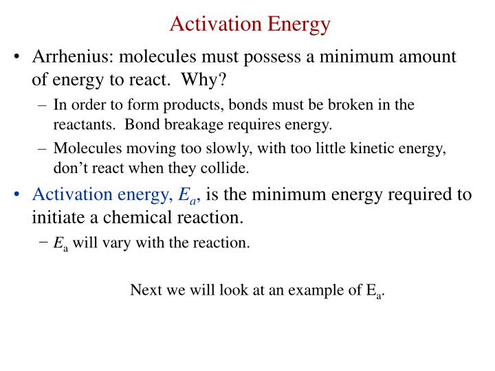 Arrhenius: molecules must possess a minimum amount of energy to react.  Why?