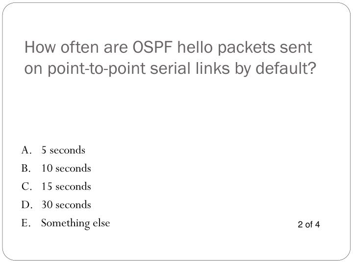 How often are OSPF hello packets sent on point-to-point serial links by default?