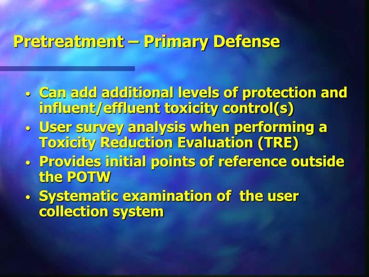 Pretreatment – Primary Defense