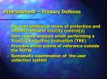 pretreatment primary defense