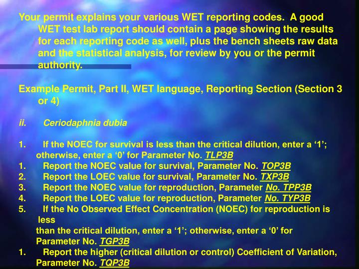 Your permit explains your various WET reporting codes.  A good WET test lab report should contain a page showing the results for each reporting code as well, plus the bench sheets raw data and the statistical analysis, for review by you or the permit authority.