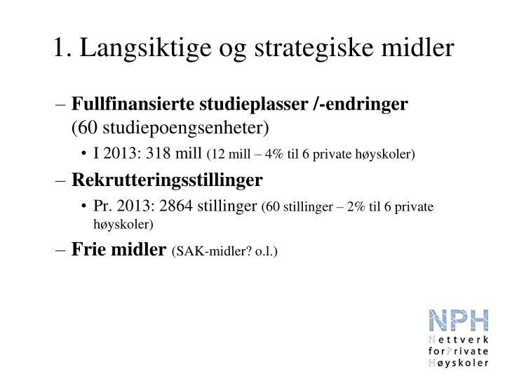 1. Langsiktige og strategiske midler