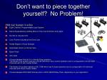 don t want to piece together yourself no problem