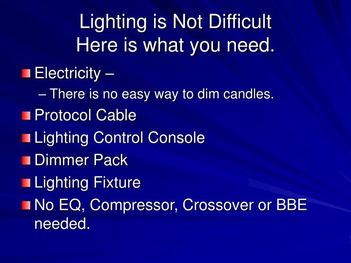 Lighting is not difficult here is what you need