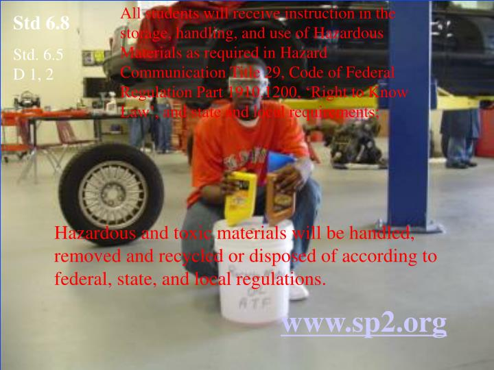 All students will receive instruction in the storage, handling, and use of Hazardous Materials as required in Hazard Communication Title 29, Code of Federal Regulation Part 1910.1200, 'Right to Know Law', and state and local requirements;