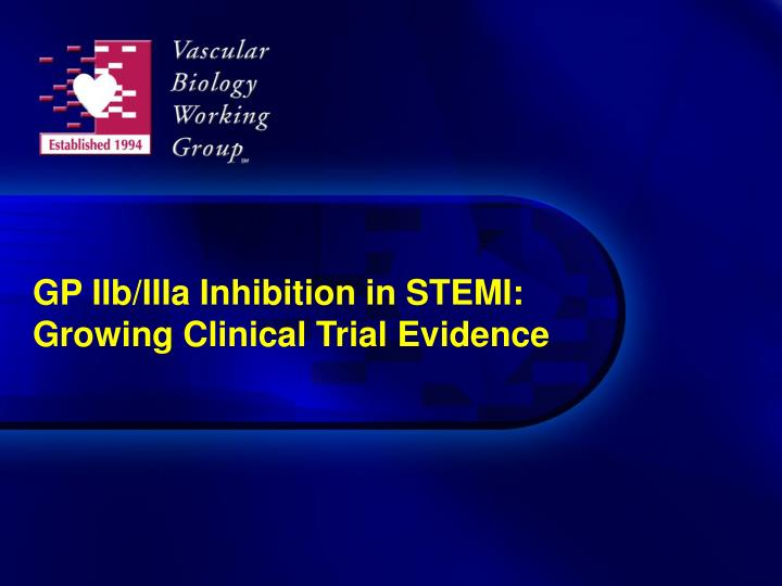 Gp iib iiia inhibition in stemi growing clinical trial evidence