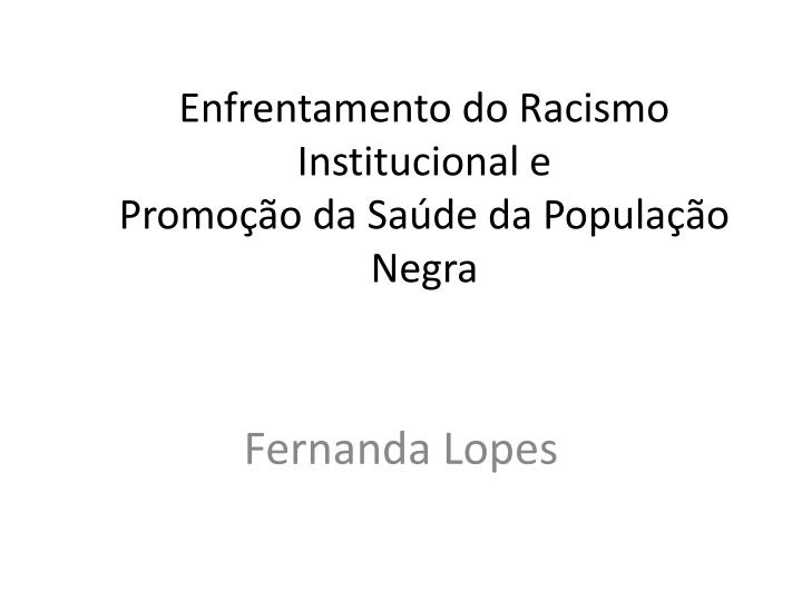 Enfrentamento do Racismo Institucional e